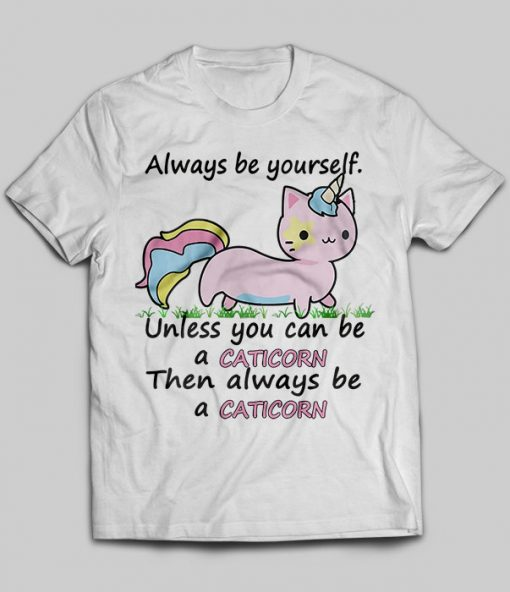 Always Be Yourself Unless You Can Be A Caticorn