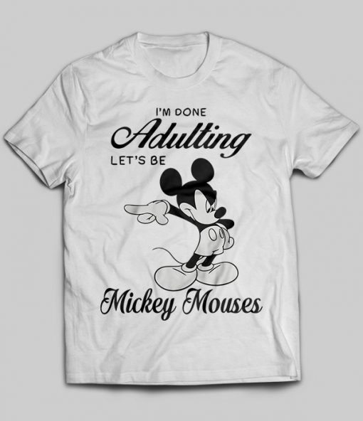 I'm done adulting let's be Mickey Mouses
