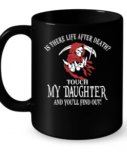 Is there life after death touch My Daughter and you'll find out Mug