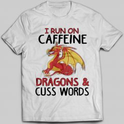 I Run On Caffeine Dragons & Cuss Words