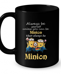 Always Be Yourself Unless You Can Be Minion Then Always Be Minion Mug