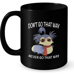 dont-go-that-way-never-go-that-way-mug