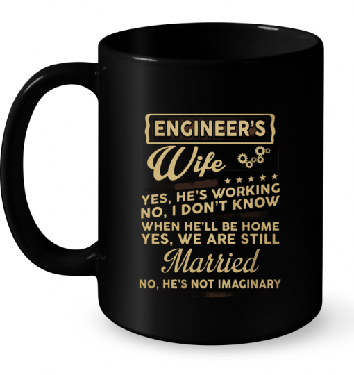 Engineer's Wife Yes, He's Working No, I Don't Know Mug