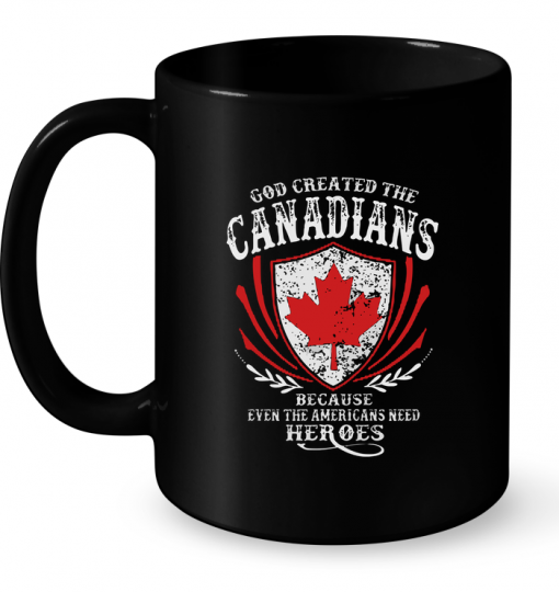 God Created The Canadians Because Even The Americans Need Heroes Mug