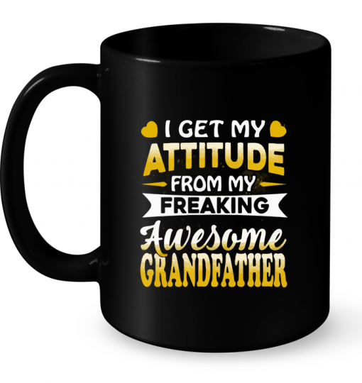 I Get My Attitude From My Freaking Awesome Grandfather Mug
