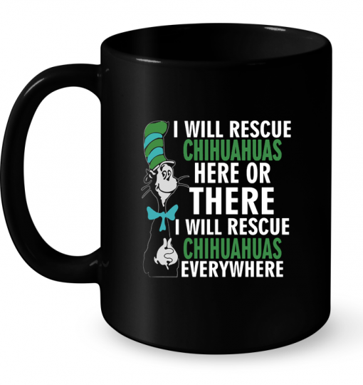 I Will Rescue Chihuahuas Here Or There I Will Rescue Chihuahuas Everywhere Mug