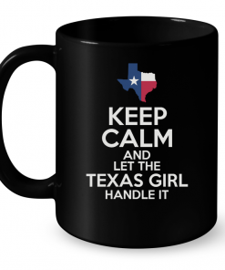 Keep Calm And Let The Texas Girl Handle It Muh