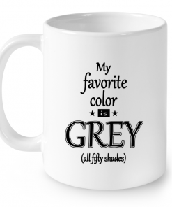 My Favorite Color Is Grey All Fifty Shades Mug