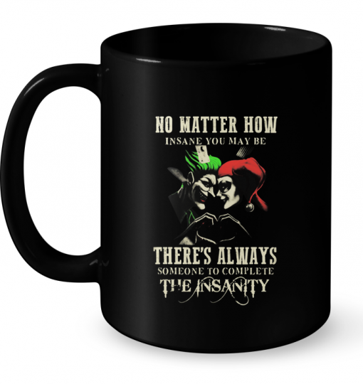 No Matter How Insane You May Be There's Always Someone To Complete The Insanity Mug