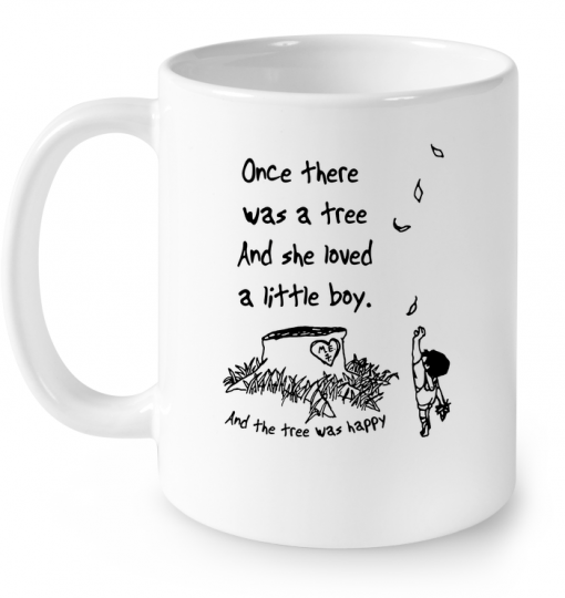 Once There Was A Tree And She Loved A Little Boy And The Tree Was Happy Mug