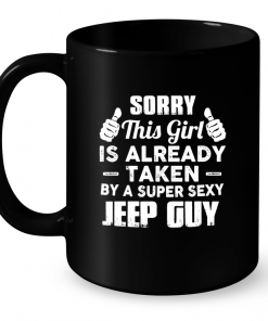 Sorry This Girl Is Already Taken By A Super Sexy Jeep Guy Mug
