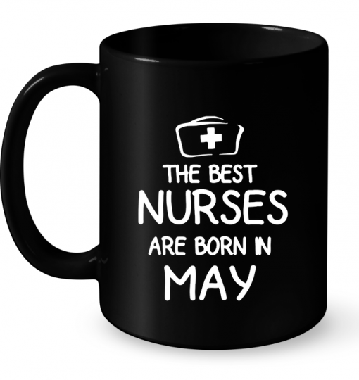 The Best Nurses Are Born In May Mug