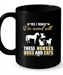 Yes, I Really Do Need All These Horses Dogs And Cats Mug