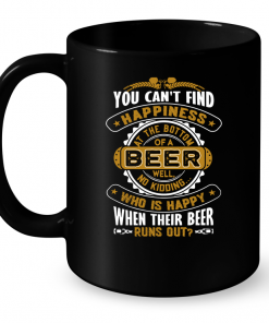 You Can't Find Happiness At The Bottom Of A Beer mug