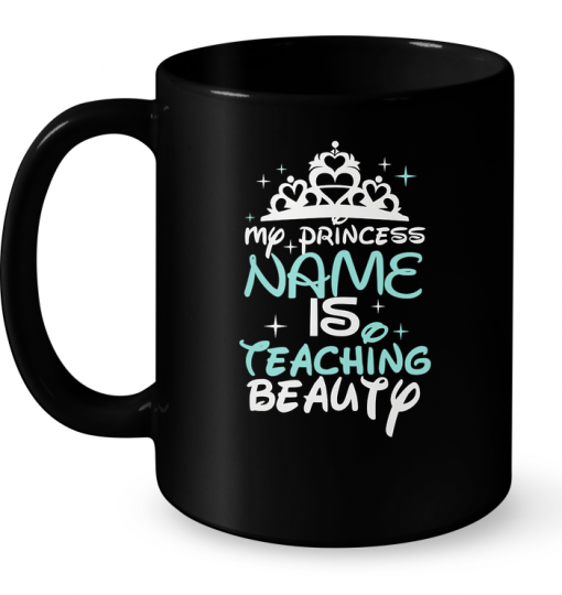 My Princess Name Is Teaching Beauty Mug