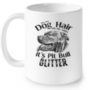 29_This Isn't Dog Hair On My Shirt It's Pit Bull Glitter Mug