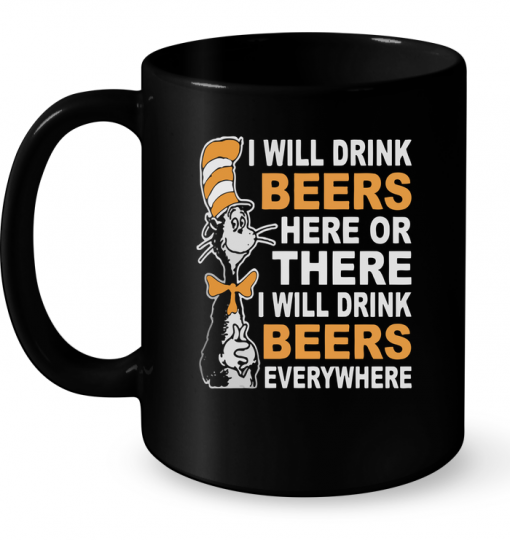 I Will Drink Beers Here Or There I Will Drink Beers Everywhere Mug