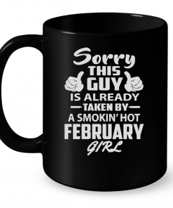Sorry This Guy Is Already Taken By A Smokin' Hot February Girl Mug
