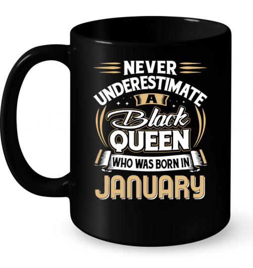 Never Underestimate A Black Queen Who Was Born In January Mug