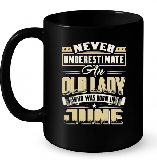 Never Underestimate An Old Lady Who Was Born In June Mug
