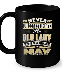 Never Underestimate An Old Lady Who Was Born In May Mug