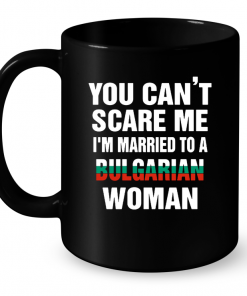 You Can't Scare Me I'm Married To A Bulagarian Woman Mug