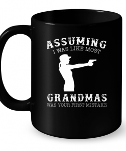 Assuming I Was Like Most Grandmas Was Your First Mistake (Gun) Mug