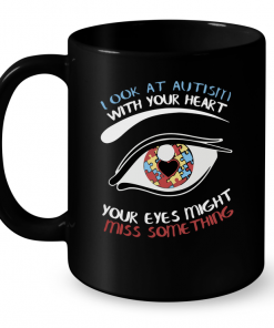 Look At Autism With Your Heart Your Eyes Might Miss Something Mug