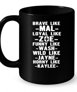 Brave Like Mal Loyal Like Zoe Funny Like Wash Wild Like Jayne Mug