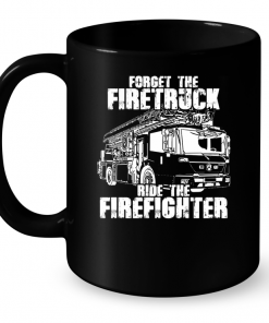 Forget The Firetruck Ride The Firefighter Mug