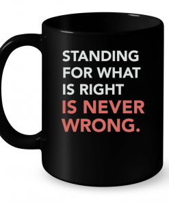Standing For What Is Right Is Never Wrong Mug