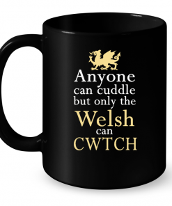 Anyone Can Cuddle But Only The Welsh Can CWTCH Mug