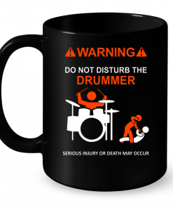 Warning Do Not Disturb The Drummer Serious Injury Or Death May Occur Mug
