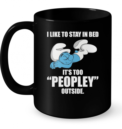 I Like To Stay In Bed Its Too Peopley Outside Mug