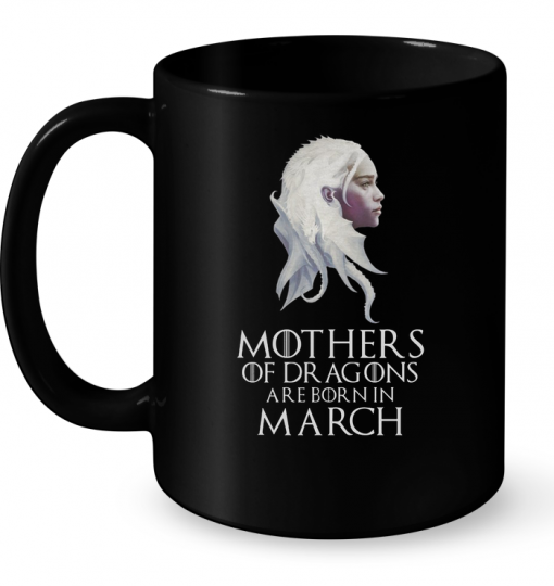 Mothers Of Dragons Are Born In March Mug