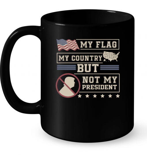 My Flag My Country But Not My President Mug