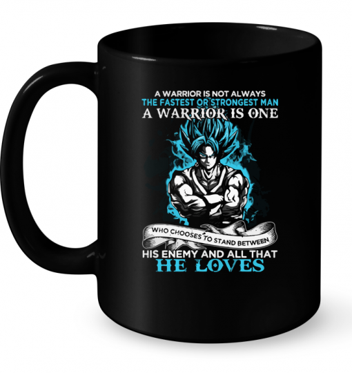 A Warrior is Not Always The Fastest Or Strongest Man A Warrior is One Mug