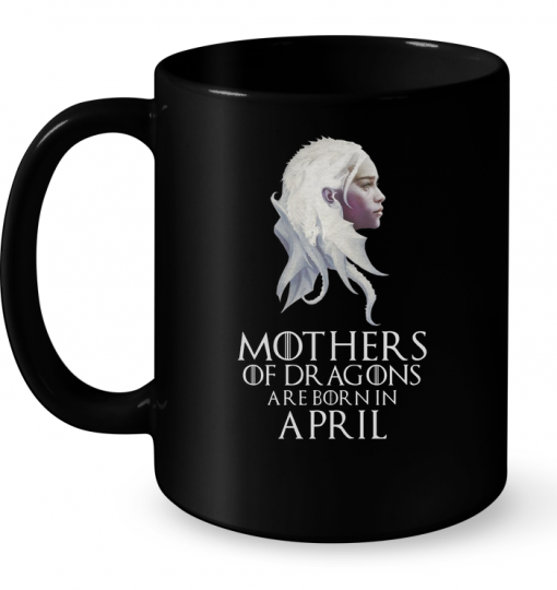 Mothers Of Dragons Are Born In April Mug