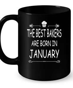 The Best Bakers Are Born In January Mug