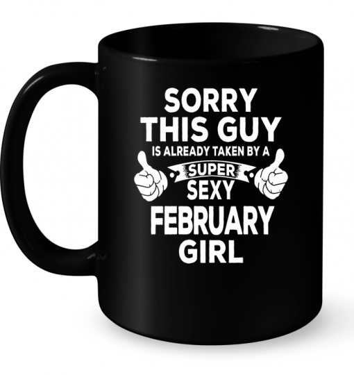 Sorry This Guy Is Already Taken By A Super Sexy February Girl Mug