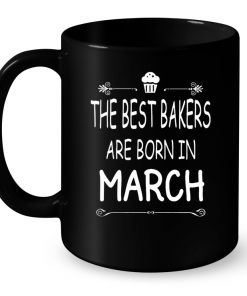 The Best Bakers Are Born In March Mug