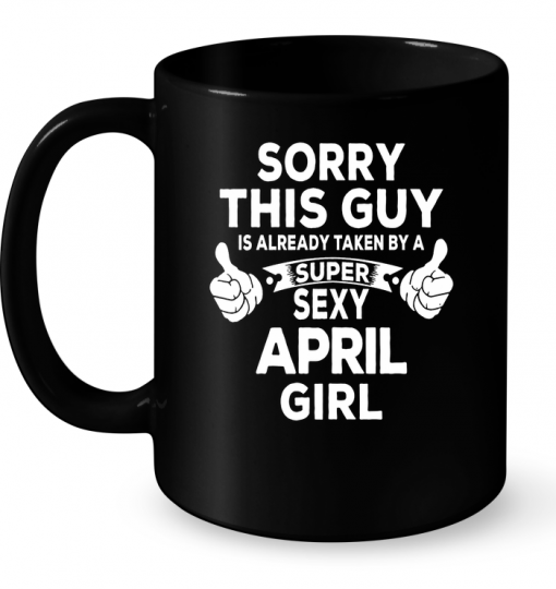 Sorry This Guy Is Already Taken By A Super Sexy April Girl Mug
