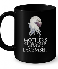 Mothers Of Dragons Are Born In December Mug