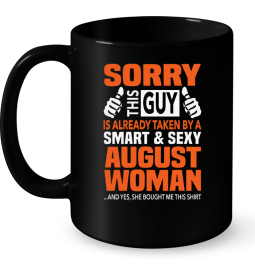 Sorry This Guy Is Already Taken By A Smart & Sexy August Woman Mug