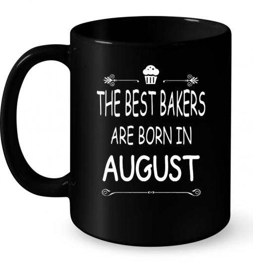 The Best Bakers Are Born In August Mug