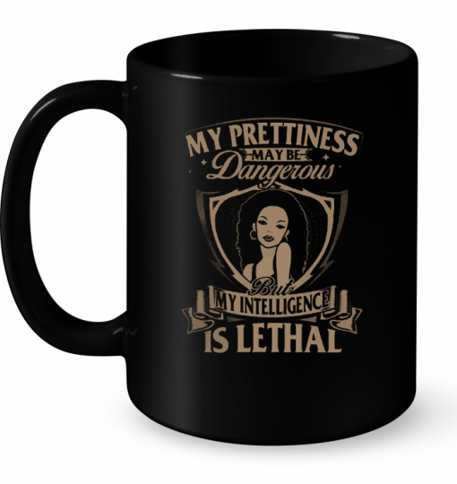 My Prettiness May Be Dangerous But My Intelligence is Lethal Mug