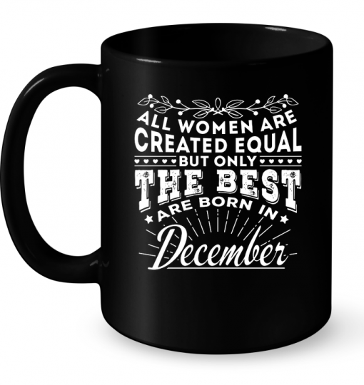 All Women Are Created Equal But Only The Best Are Born In December Mug