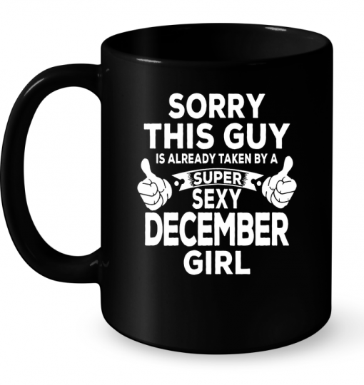Sorry This Guy Is Already Taken By A Super Sexy December Girl Mug