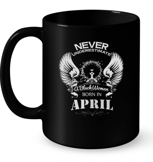 Never Underestimate A Black Woman Born In April Mug