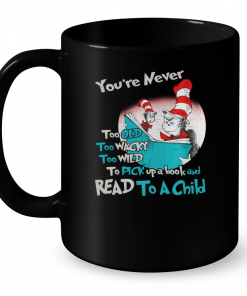 You Never Too Old Too Wacky Too Wild To Pick Up A Book And Read To A Child Mug